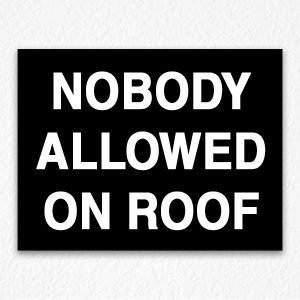 Nobody Allowed on Roof Sign on Black